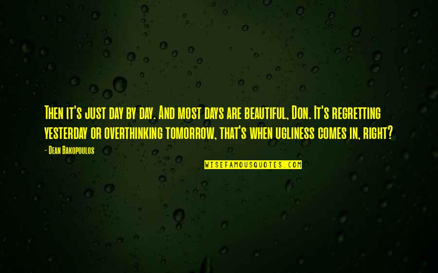 Tomorrow Is Beautiful Quotes By Dean Bakopoulos: Then it's just day by day. And most