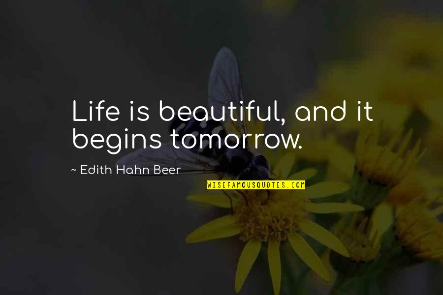 Tomorrow Is Beautiful Quotes By Edith Hahn Beer: Life is beautiful, and it begins tomorrow.