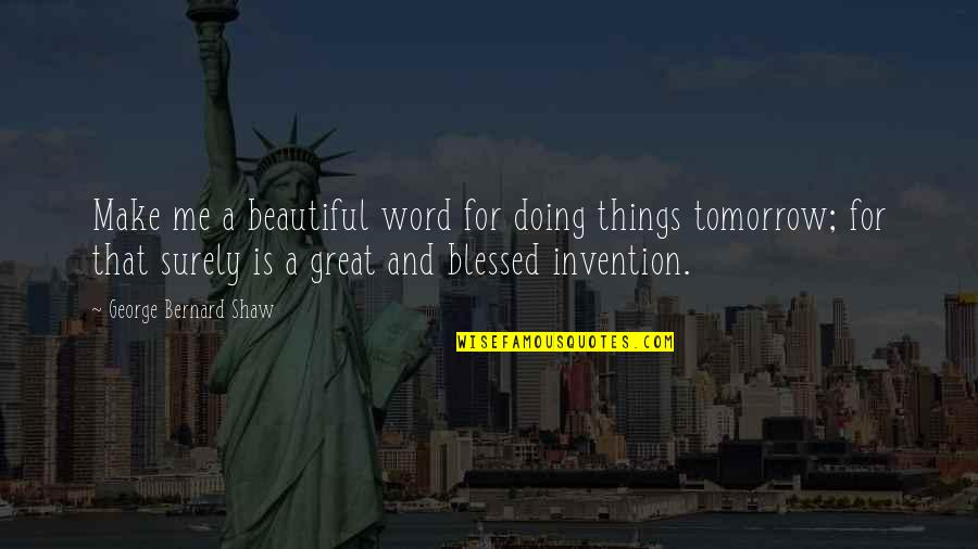 Tomorrow Is Beautiful Quotes By George Bernard Shaw: Make me a beautiful word for doing things