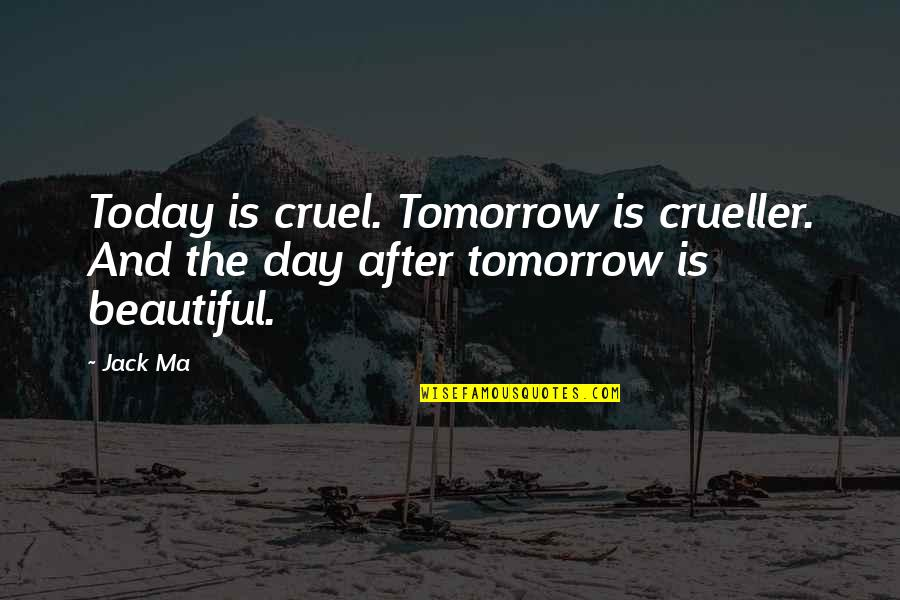 Tomorrow Is Beautiful Quotes By Jack Ma: Today is cruel. Tomorrow is crueller. And the