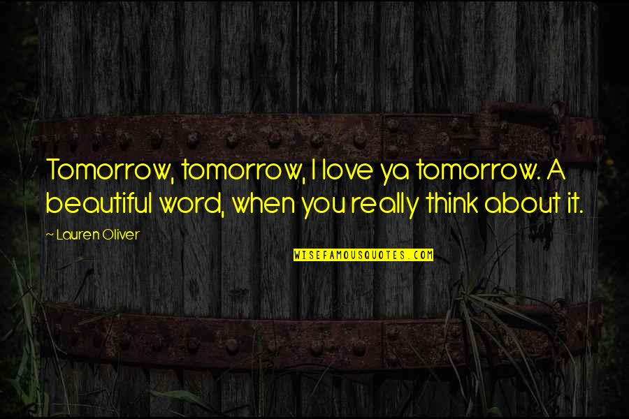 Tomorrow Is Beautiful Quotes By Lauren Oliver: Tomorrow, tomorrow, I love ya tomorrow. A beautiful