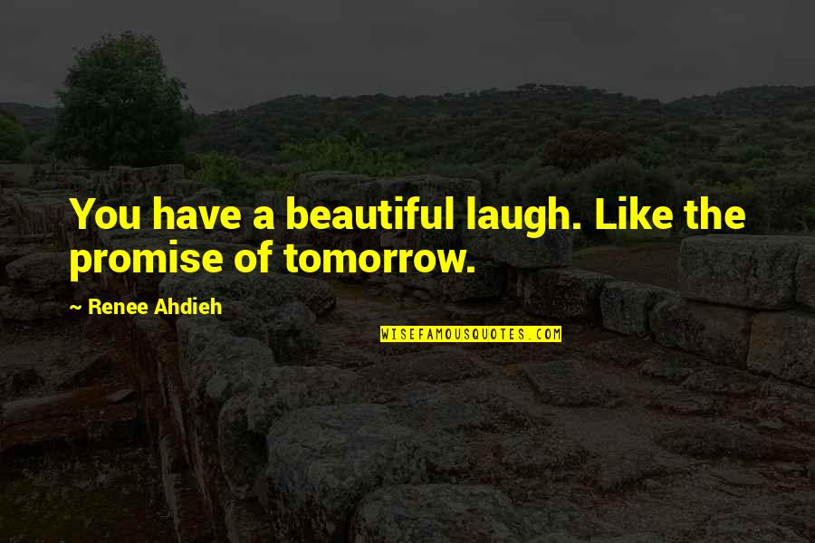 Tomorrow Is Beautiful Quotes By Renee Ahdieh: You have a beautiful laugh. Like the promise