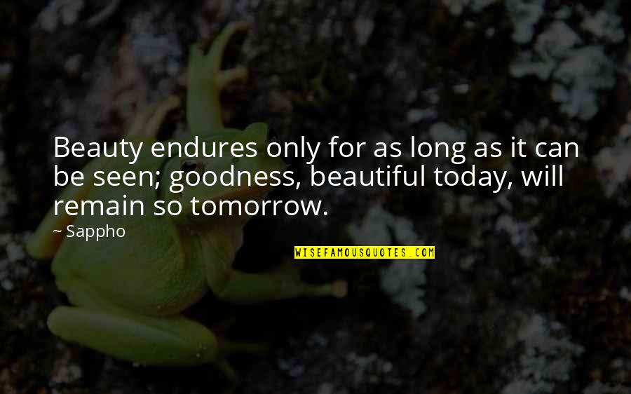 Tomorrow Is Beautiful Quotes By Sappho: Beauty endures only for as long as it