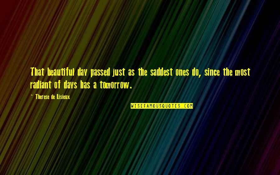Tomorrow Is Beautiful Quotes By Therese De Lisieux: That beautiful day passed just as the saddest