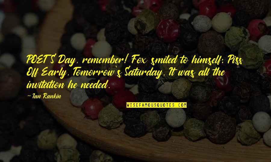 Tomorrow Is Saturday Quotes By Ian Rankin: POETS Day, remember! Fox smiled to himself: Piss