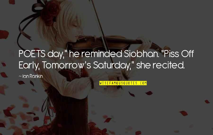 """Tomorrow Is Saturday Quotes By Ian Rankin: POETS day,"""" he reminded Siobhan. """"Piss Off Early,"""