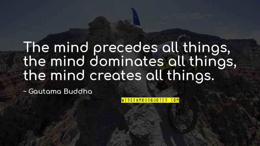 Tomorrow Isn't Promised Quotes Quotes By Gautama Buddha: The mind precedes all things, the mind dominates