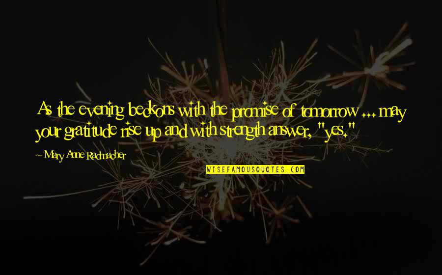 Tomorrow Isn't Promised Quotes Quotes By Mary Anne Radmacher: As the evening beckons with the promise of