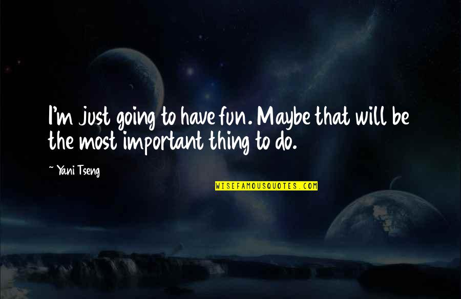 Tomorrow Isn't Promised Quotes Quotes By Yani Tseng: I'm just going to have fun. Maybe that