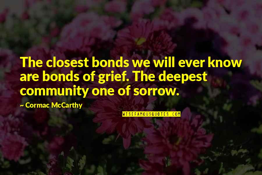 Tomorrow Maybe Too Late Quotes By Cormac McCarthy: The closest bonds we will ever know are