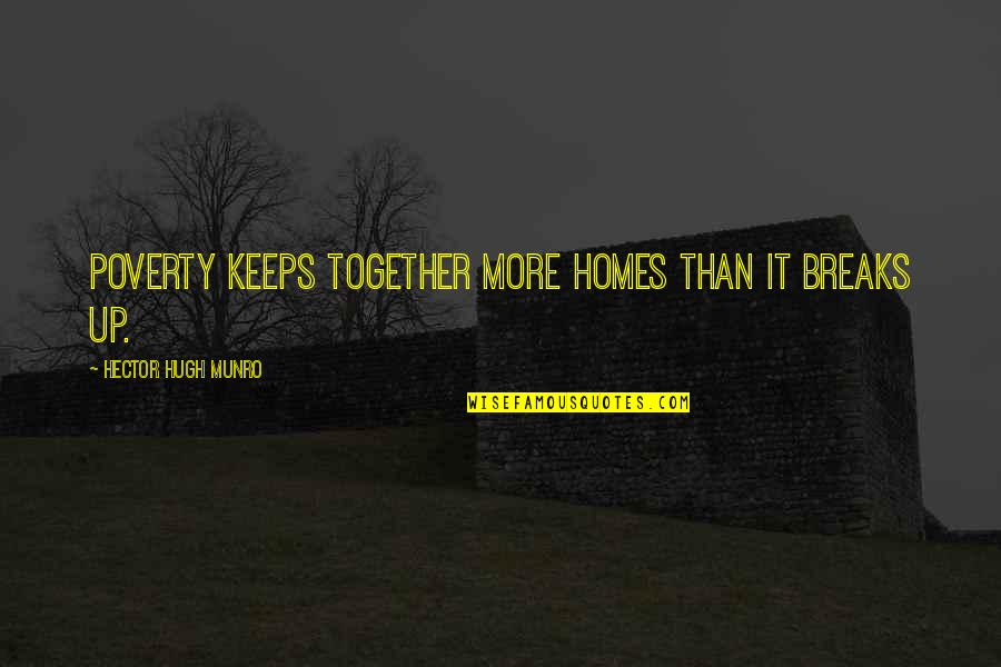 Tomorrow Maybe Too Late Quotes By Hector Hugh Munro: Poverty keeps together more homes than it breaks