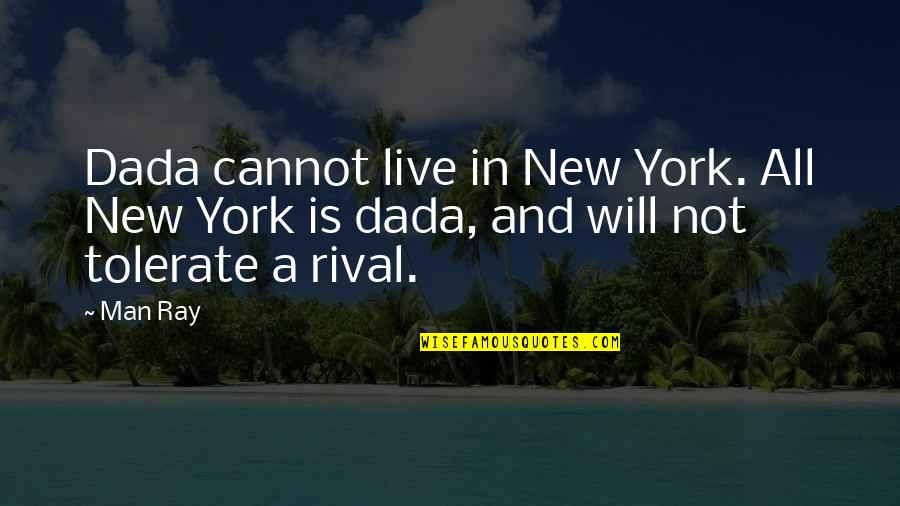 Tomorrow Maybe Too Late Quotes By Man Ray: Dada cannot live in New York. All New