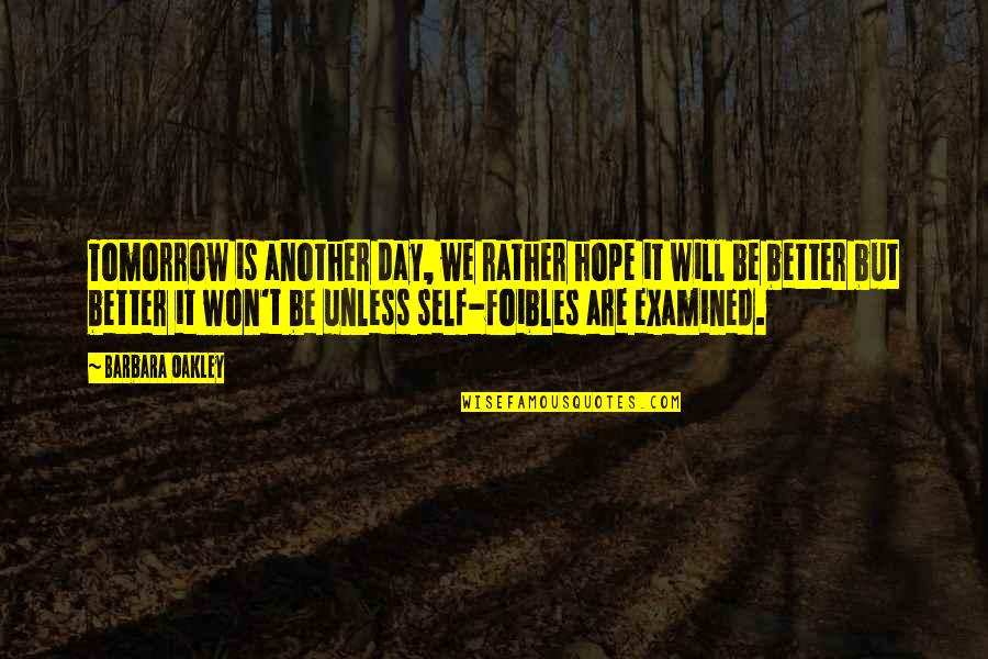 Tomorrow Will Be A Better Day Quotes By Barbara Oakley: Tomorrow is another day, we rather hope it
