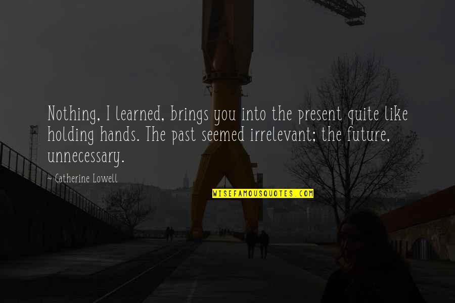 Tomorrow Will Be A Better Day Quotes By Catherine Lowell: Nothing, I learned, brings you into the present