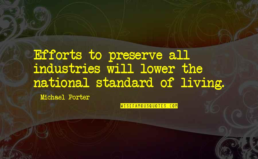 Tomorrow Will Be A Better Day Quotes By Michael Porter: Efforts to preserve all industries will lower the