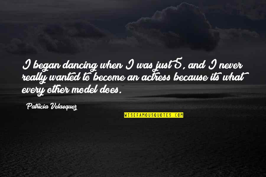 Tomorrow Will Be A Better Day Quotes By Patricia Velasquez: I began dancing when I was just 5,