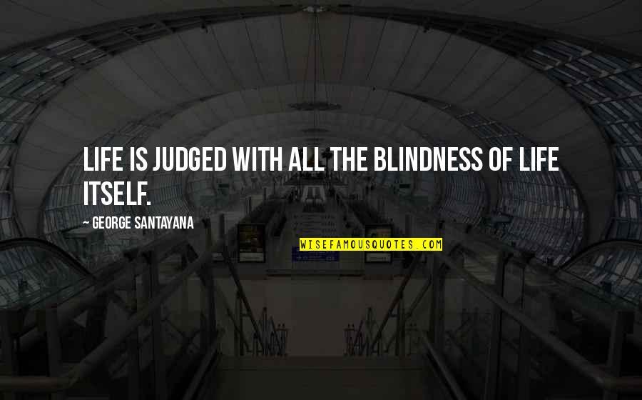 Tomorrowland Festival Quotes By George Santayana: Life is judged with all the blindness of