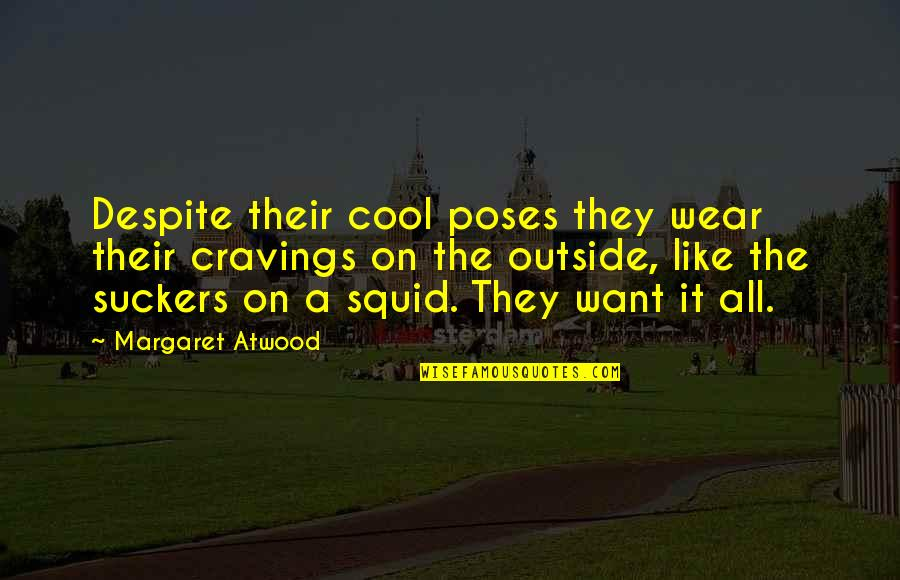 Tomorrowland Festival Quotes By Margaret Atwood: Despite their cool poses they wear their cravings