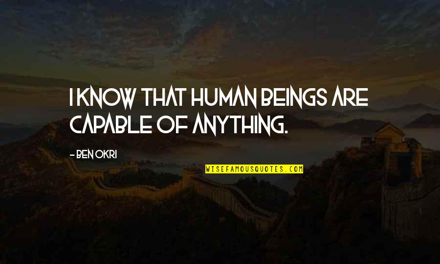 Tomoyuki Tanaka Quotes By Ben Okri: I know that human beings are capable of