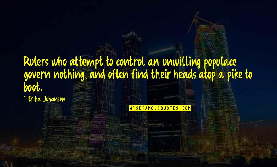 Tomoyuki Tanaka Quotes By Erika Johansen: Rulers who attempt to control an unwilling populace