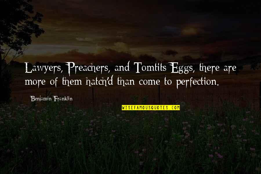 Tomtits Quotes By Benjamin Franklin: Lawyers, Preachers, and Tomtits Eggs, there are more