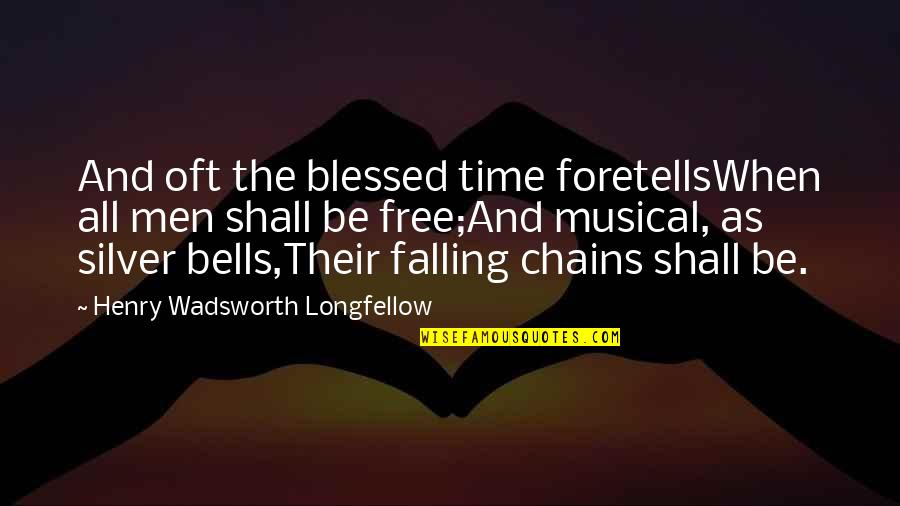 Tomtits Quotes By Henry Wadsworth Longfellow: And oft the blessed time foretellsWhen all men