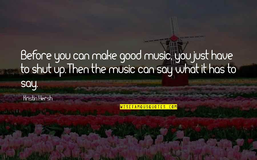 Tomtits Quotes By Kristin Hersh: Before you can make good music, you just