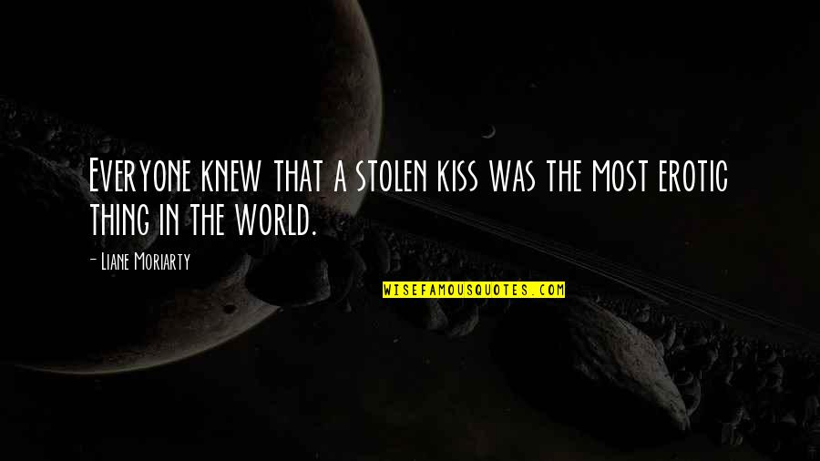 Tomtits Quotes By Liane Moriarty: Everyone knew that a stolen kiss was the