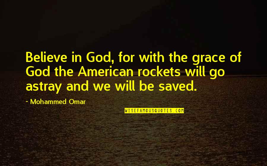 Tomtits Quotes By Mohammed Omar: Believe in God, for with the grace of
