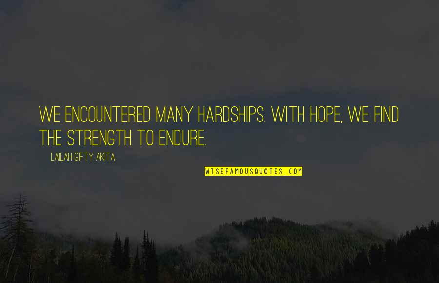 Tonari No Kaibutsu Quotes By Lailah Gifty Akita: We encountered many hardships. With hope, we find