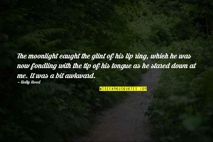 Tongue Out Funny Quotes By Holly Hood: The moonlight caught the glint of his lip