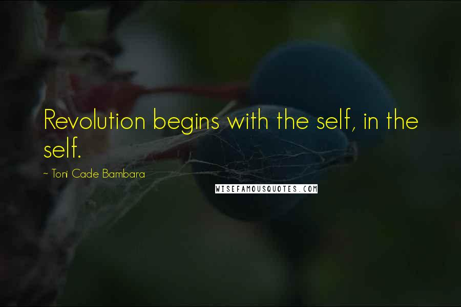 Toni Cade Bambara quotes: Revolution begins with the self, in the self.