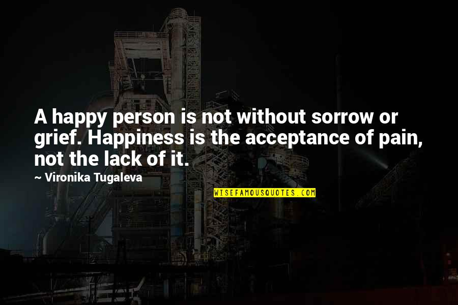 Toni Frissell Quotes By Vironika Tugaleva: A happy person is not without sorrow or