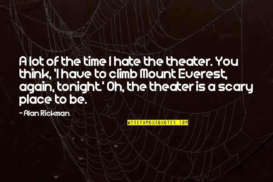 Tonight Quotes By Alan Rickman: A lot of the time I hate the