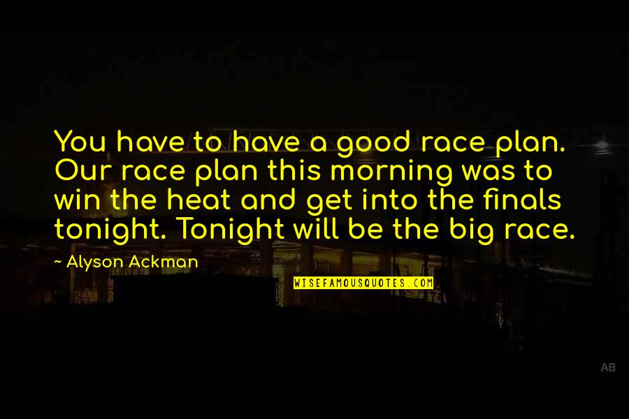 Tonight Quotes By Alyson Ackman: You have to have a good race plan.