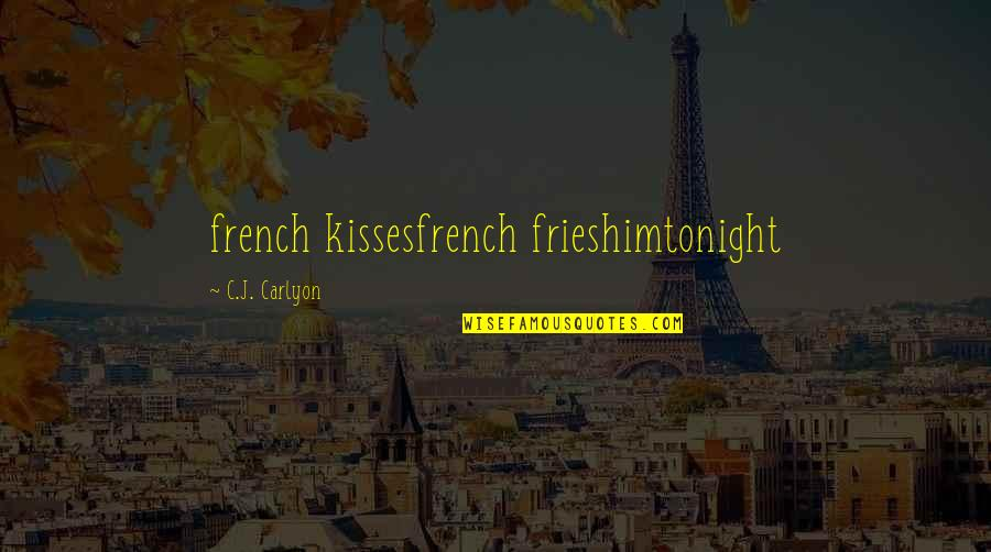 Tonight Quotes By C.J. Carlyon: french kissesfrench frieshimtonight