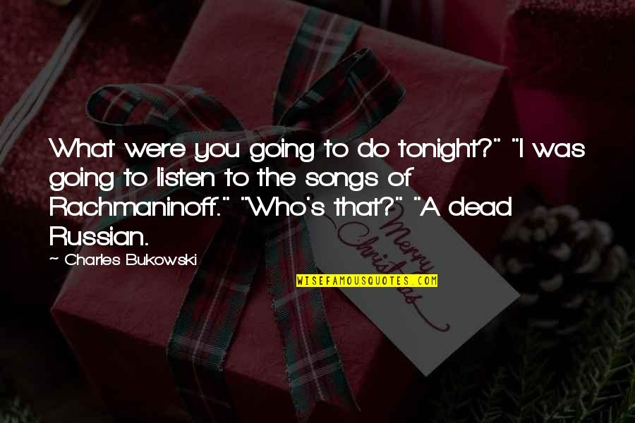 "Tonight Quotes By Charles Bukowski: What were you going to do tonight?"" ""I"