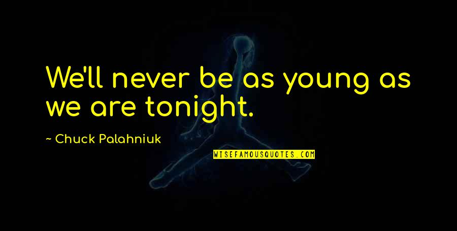 Tonight Quotes By Chuck Palahniuk: We'll never be as young as we are