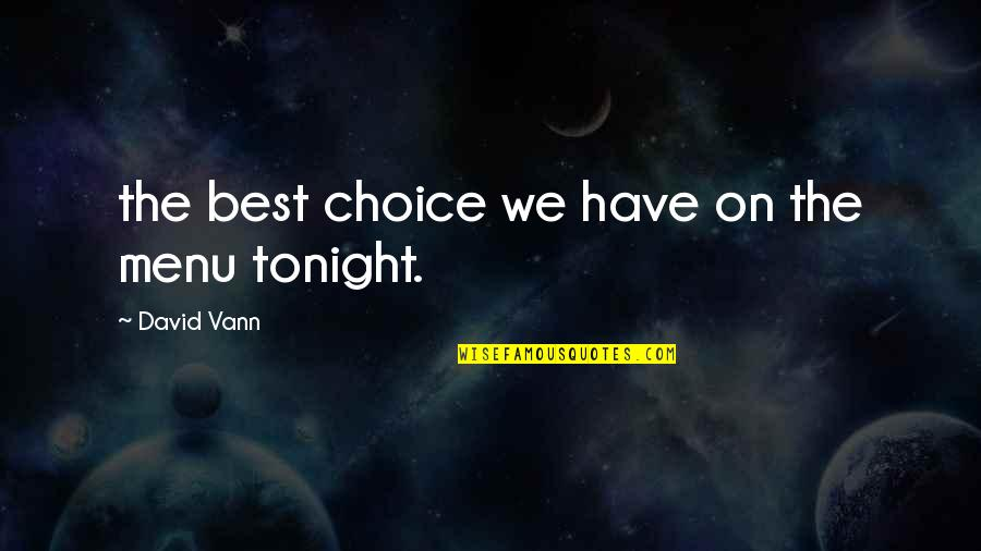 Tonight Quotes By David Vann: the best choice we have on the menu