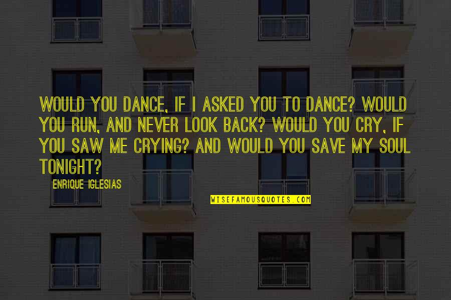 Tonight Quotes By Enrique Iglesias: Would you dance, if I asked you to