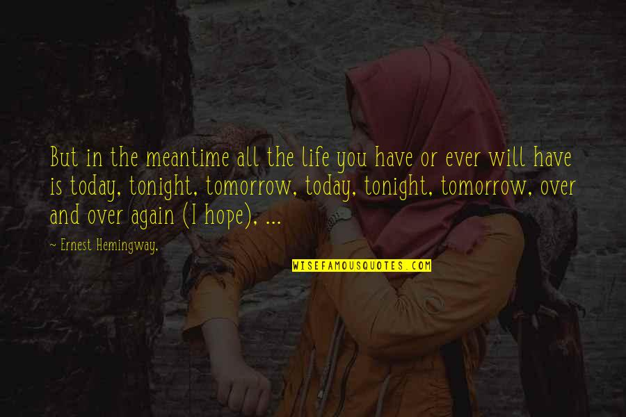 Tonight Quotes By Ernest Hemingway,: But in the meantime all the life you
