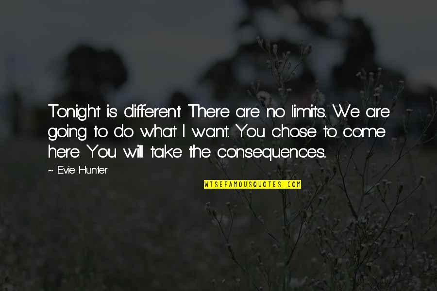 Tonight Quotes By Evie Hunter: Tonight is different. There are no limits. We
