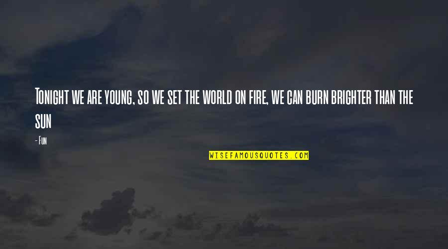 Tonight Quotes By Fun: Tonight we are young, so we set the