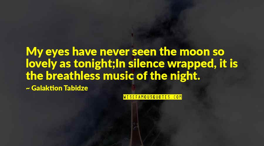 Tonight Quotes By Galaktion Tabidze: My eyes have never seen the moon so