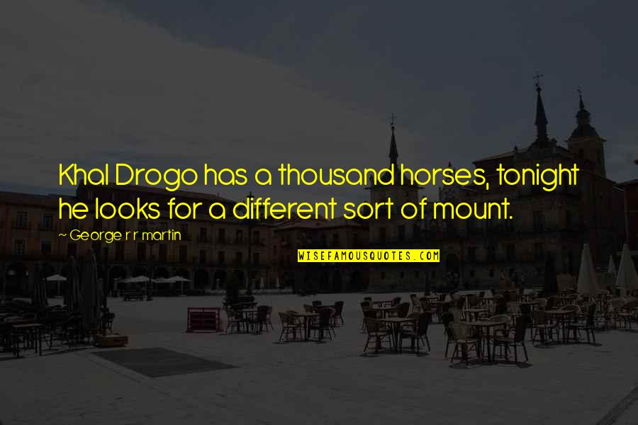 Tonight Quotes By George R R Martin: Khal Drogo has a thousand horses, tonight he