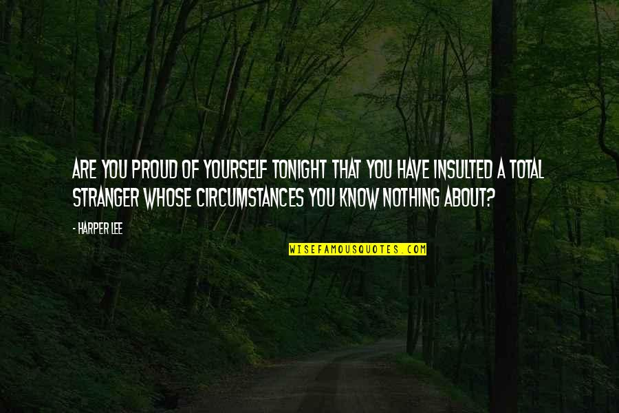 Tonight Quotes By Harper Lee: Are you proud of yourself tonight that you