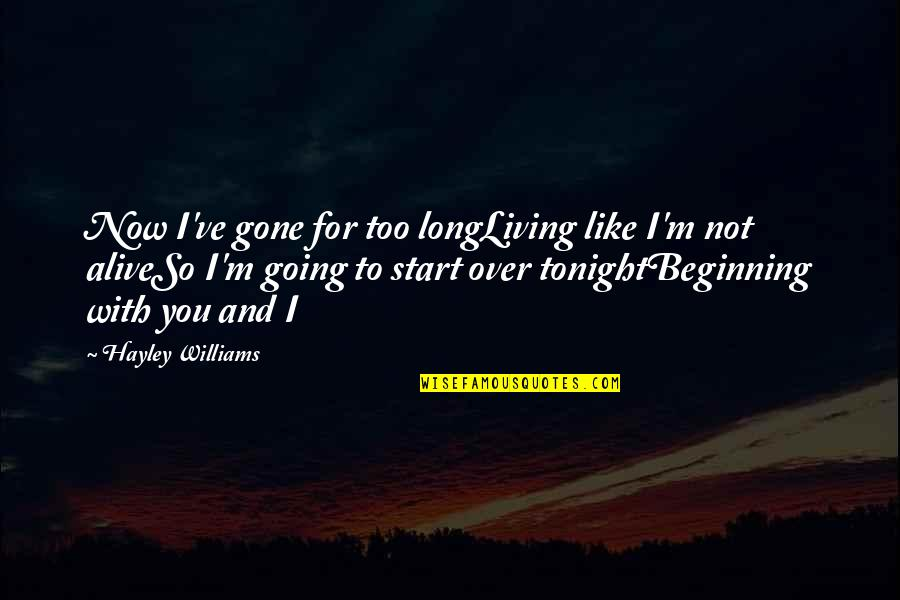 Tonight Quotes By Hayley Williams: Now I've gone for too longLiving like I'm