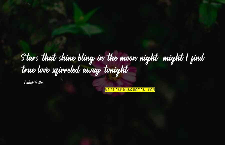 Tonight Quotes By Isabel Yosito: Stars that shine bling in the moon night,