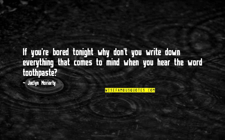 Tonight Quotes By Jaclyn Moriarty: If you're bored tonight why don't you write