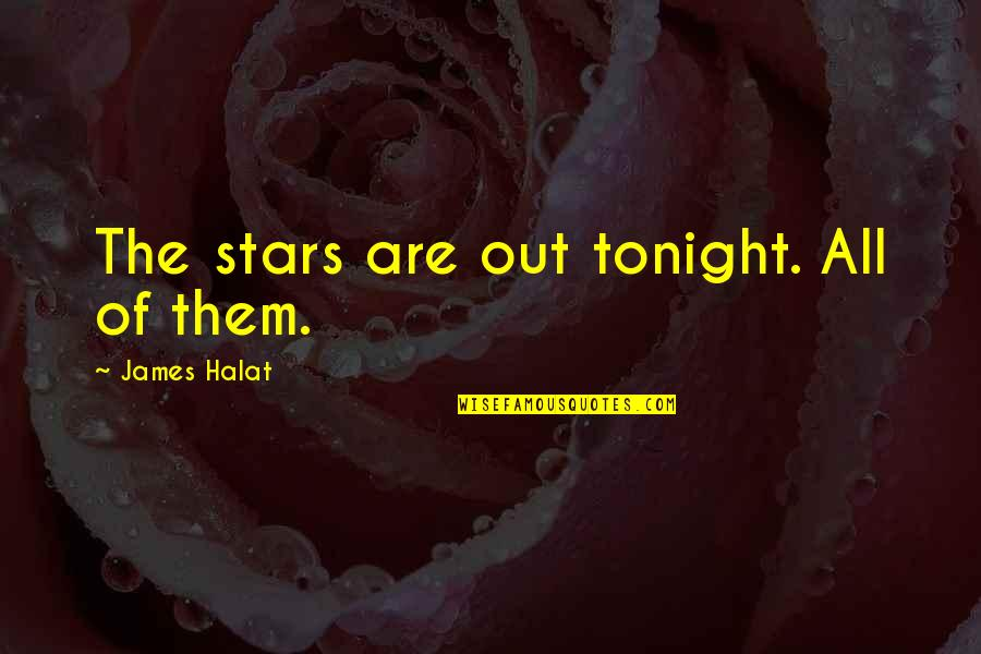 Tonight Quotes By James Halat: The stars are out tonight. All of them.
